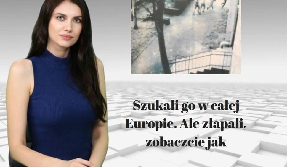 Film do artykułu: Wiadomości Echa Dnia. Szukali go w całej Europie. Ale złapali, zobaczcie jak