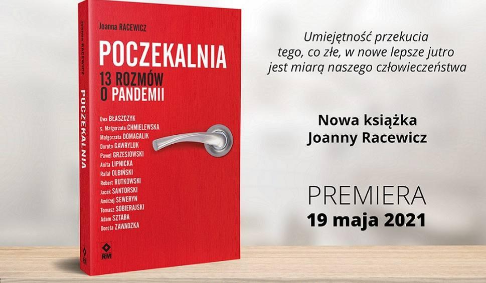 Film do artykułu: Poczekalnia. 13 rozmów o pandemii. Nowa książka Joanny Racewicz