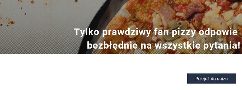 Tylko prawdziwy fan pizzy odpowie bezbłędnie na wszystkie pytania!