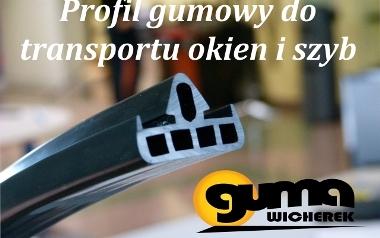 Profil gumowy do transportu okien i szyb firmy Guma Wicherek