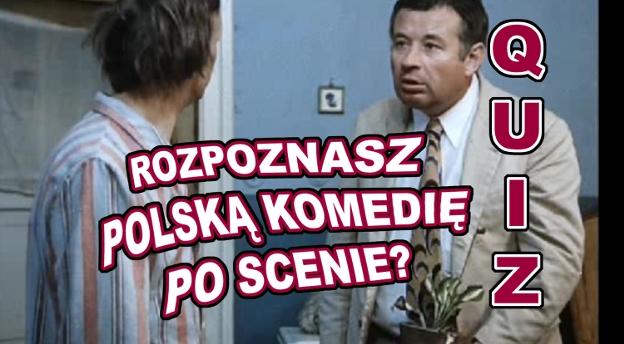 Rozpoznasz tę polską komedię tylko po jednej scenie?
