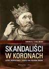 Skandaliści w koronach. Łotry, rozpustnicy i głupcy na polskim tronie